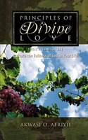 Principles Of Divine Love: Three Volumes In One - Activate The Fullness Of God In Your Life!