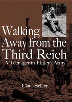 Walking Away From The Third Reich: A Teenager In Hitler's Army
