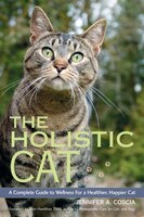 The Holistic Cat: A Complete Guide To Wellness For A Healthi