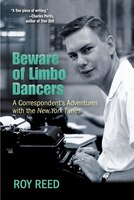 Beware Of Limbo Dancers: A Correspondent?s Adventures With The New York Times