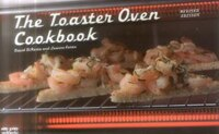 The Toaster Oven Cookbook: Revised