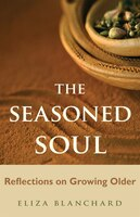The Seasoned Soul: Reflections On Growing Older