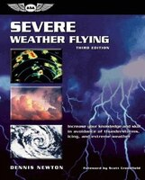 Severe Weather Flying: Increase Your Knowledge And Skill In Avoidance Of Thunderstorms, Icing, And Extreme Weather