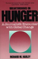 Breakthroughs On Hunger: A Journalist's Encounter with Global Change
