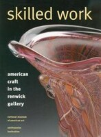 Skilled Work: American Craft In The Renwick Gallery, National Museum Of American Art, Smithsonian Institution