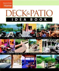 Deck & Patio Idea Book: Outdoor Rooms.Shade and Shelter.Walkways and Pat