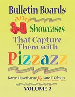 Bulletin Boards And 3-d Showcases That Capture Them With Pizzazz, Volume 2