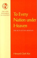 To Every Nation Under Heaven: The Acts of the Apostles - Howard Clark Kee