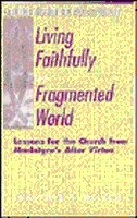 Living Faithfully In A Fragmented World: Lessons for the Church from MacIntyres After Virtue