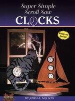 Super Simple Scroll Saw Clocks: 40 Designs You Can Make
