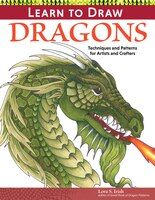 Learn to Draw Dragons: Exercises and Patterns for Artists and Crafters