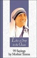 Like A Drop In The Ocean: 99 Sayings By Mother Teresa