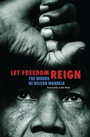 Let Freedom Reign: The Words of Nelson Mandela