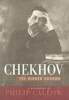Chekhov: The Hidden Ground - Philip Callow