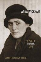 Anna Wickham: A Poet's Daring Life