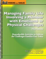 Managing Family Life Involving A Member With A Emotional Or Physical Challenges Workbook