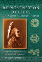 Reincarnation Beliefs of North American Indians: Soul Journeys, Metamorphosis and Near Death Experience