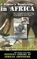 A Hunter's Wanderings In Africa:  Being A Narrative Of Nine Years Spent Amongst The Game Of The Far Interior Of South
