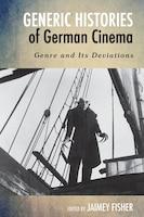 Generic Histories Of German Cinema: Genre And Its Deviations