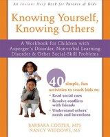 Knowing Yourself, Knowing Others: A Workbook for Children with Asperger's Disorder, Nonverbal Learning Disorder, and