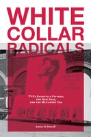 White Collar Radicals: Tva?s Knoxville Fifteen, The New Deal, And The Mccarthy Era