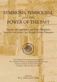 Symbiosis, Symbolism, and the Power of the Past: Canaan, Ancient Israel, and Their Neighbors, from the Late Bronze Age through Rom