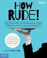 How Rude! Revised & Updated: The Teen Guide To Good Manners, Proper Behavior, And Not Grossing People Out