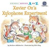 Animal Antics A-Z: Xavier Ox's Xylophone Experiment