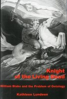 Knight Of The Living Dead: William Blake and the Problem of Ontology