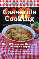 Casserole Cooking:  Country Comfort: Over 100 Easy And Delicious One-dish Recipes