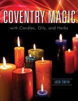Coventry Magic With Candles, Oils, And Herbs: