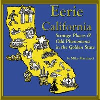Mysterious California: Strange Places And Eerie Phenomena In The Golden State