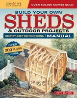Build Your Own Sheds & Outdoor Projects Manual: Over 200 Plans Inside