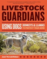 Livestock Guardians: Using Dogs, Donkeys, And Llamas To Protect Your Herd