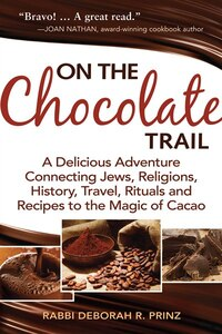 """on The Chocolate Trail:  A Delicious Adventure Connecting Jews, Religions, History, Travel, Rituals And Recipes To The"
