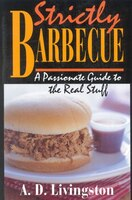 Strictly Barbecue: A Passionate Guide to the Real Stuff
