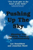 Pushing Up The Sky:  Elevating Your Thinking, Learning And Communicating