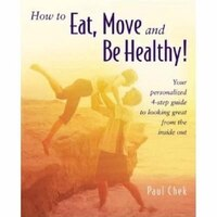 How To Eat, Move And Be Healthy!:  Your Personalized 4-step Guide To Looking And Feeling Great From The Inside Out