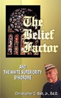 The Belief Factor: And The White Superiority Syndrome