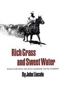 Rich Grass And Sweet Water:  Ranch Life With The Koch Matador Cattle Company