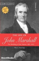 The Life Of John Marshall:  The Building Of The Nation 1815-1835