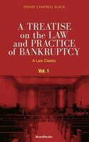 A Treatise On The Law And Practice Of Bankruptcy, Volume I:  Under The Act Of Congress Of 1898