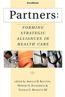 Partners:  Forming Strategic Alliances In Health Care