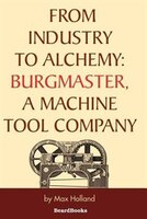 From Industry To Alchemy:  Burgmaster, A Machine Tool Company