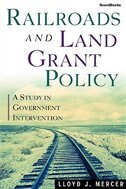 Railroads And Land Grant Policy:  A Study In Government Intervention