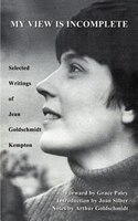 My View Is Incomplete:  Selected Writings - Jean Goldschmidt Kempton, Grace Paley