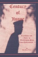 Century Of Honor:  Excellence And Valor In Washington State Law Enforcement