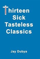 Thirteen Sick Tasteless Classics (9781589092983 978158909298) photo