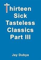 Thirteen Sick Tasteless Classics, Part Iii (9781589093195 978158909319) photo