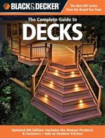 Black & Decker The Complete Guide to Decks: Updated 4th Edition, Includes The Newest Products & Fasteners, Add An Outdoor